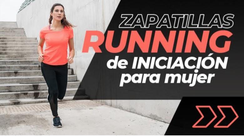 zapatillas running de iniciación para mujer